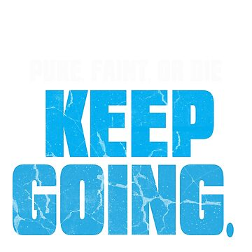 Unless you puke, faint, or die keep going Shirt by RithaMatch
