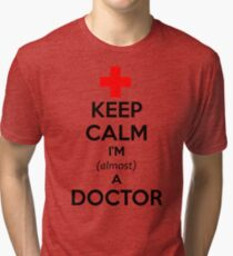 Medical Student Gifts - Funny Keep Calm I'm Almost a Doctor shirt Tri-blend T-Shirt