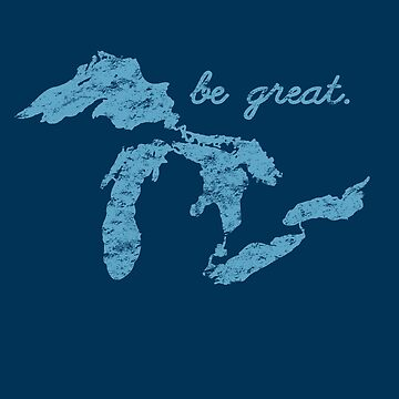 Vintage Be Great Lakes Blues Positive Motivational by TeeCreations