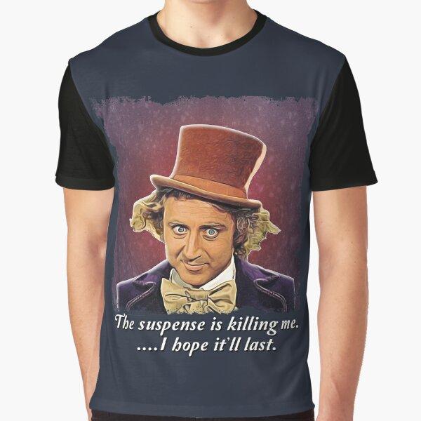 Wonka - The suspense is killing me...I hope it'll last. Graphic T-Shirt