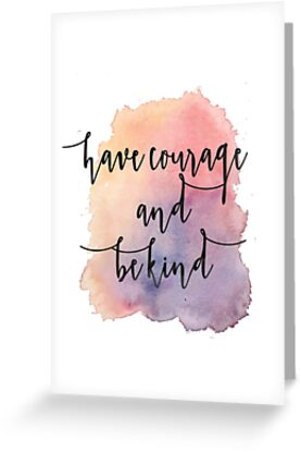 Have courage and be kind greeting cards by sferyn redbubble have courage and be kind by sferyn m4hsunfo