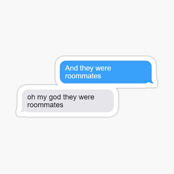 And they were roommates Sticker