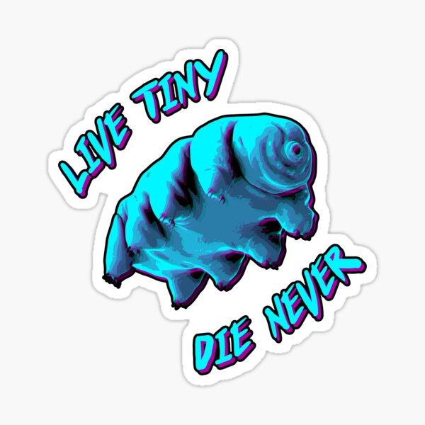 Tardigrade 'Live Tiny, Die Never' Sticker