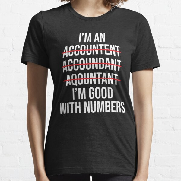 Funny I'm An Accountant Good With Numbers T-shirt Essential T-Shirt