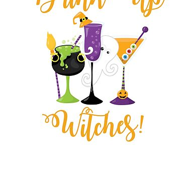 Halloween Witch Shirt Drink Up Witches by No-Leg-Bones