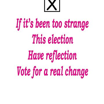 If the political climate is too strange, vote for change by KevinGaCo