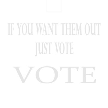 IF YOU WANT THEM OUT. JUST VOTE by KevinGaCo