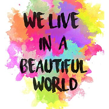 We Live In A Beautiful World T-Shirt by BoringCoShirts