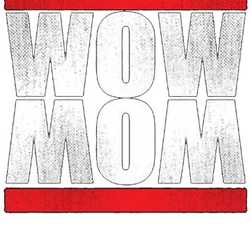 Wow Mom, Hip and Cool Mom by BoringCoShirts