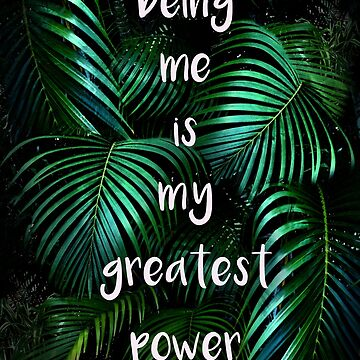 Being me is my greatest power by colleendavis72