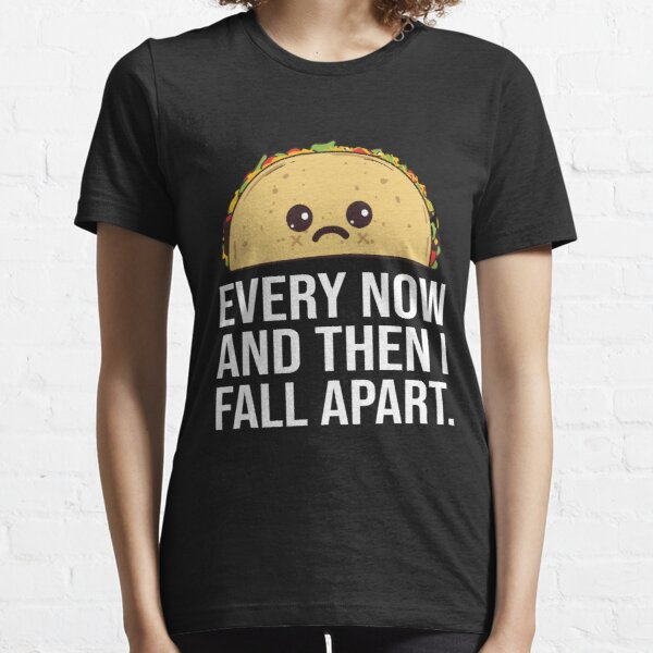 Every now and then I fall apart taco Essential T-Shirt