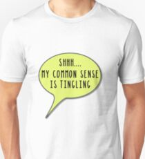 SHHH My Common Sense Is Tingling  Unisex T-Shirt