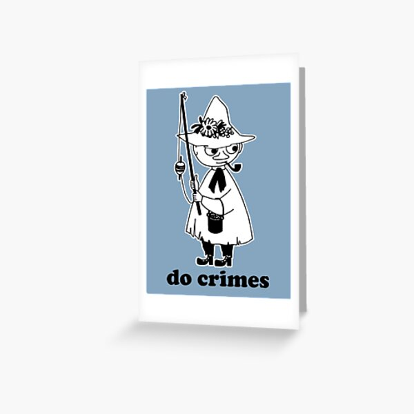 snufkin says do crimes Greeting Card