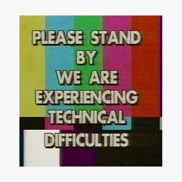 please stand by we are experiencing technical difficulties Photographic Print