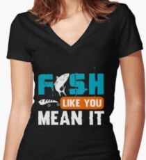 Fish Like You Mean It  Women's Fitted V-Neck T-Shirt