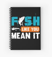 Fish Like You Mean It  Spiral Notebook
