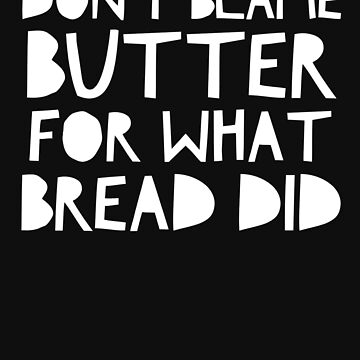 Don't Blame Butter For What Bread Did - Funny Keto Diet Ketosis Ketogenic by BullQuacky