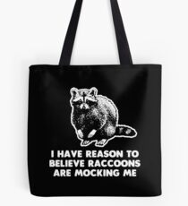 I Have Reason To Believe Raccoons Are Mocking Me Tote Bag