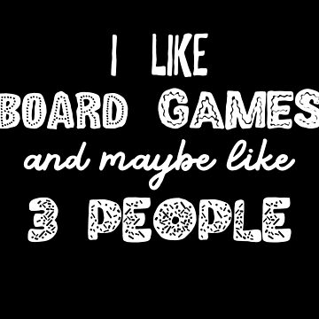 I Like Board Games And Maybe Like 3 People - Board Game Addict by pixeptional