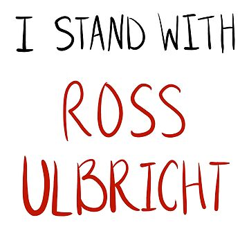 I Stand With Ross Ulbricht by welighttheway
