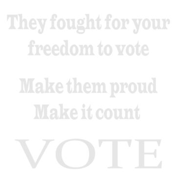 They fought for your freedom to vote. Make them proud. Make it count. VOTE by KevinGaCo