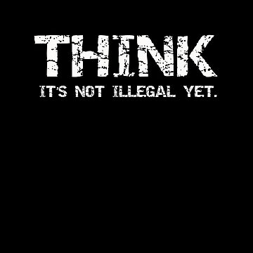 Think it's not illegal yet. t shirt by birdeyes