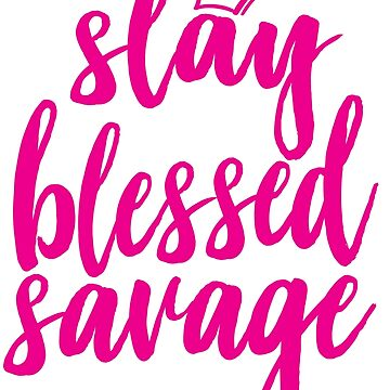 Slay Blessed Savage / Words Gen Z Use / Generation Z / Words Millennials Use by ProjectX23