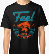 Feel The Fishing  Classic T-Shirt