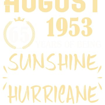 Born in August 1953 65 Years of Being Sunshine Mixed with a Little Hurricane by dragts