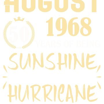 Born in August 1968 50 Years of Being Sunshine Mixed with a Little Hurricane by dragts