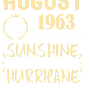 Born in August 1963 55 Years of Being Sunshine Mixed with a Little Hurricane by dragts
