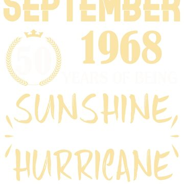 Born in September 1968 50 Years of Being Sunshine Mixed with a Little Hurricane by dragts