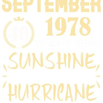 Born in September 1978 40 Years of Being Sunshine Mixed with a Little Hurricane by dragts