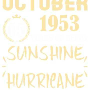 Born in October 1953 65 Years of Being Sunshine Mixed with a Little Hurricane by dragts