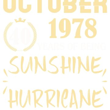 Born in October 1978 40 Years of Being Sunshine Mixed with a Little Hurricane by dragts