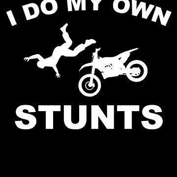 I do my own stunts, Motocross, Stuntmen by NiceTeee