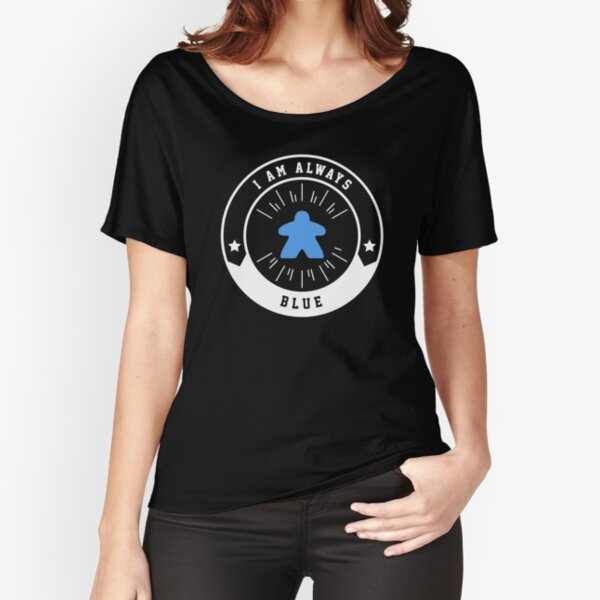 I Am Always Blue Meeple - Board Games and Meeples Addict Relaxed Fit T-Shirt