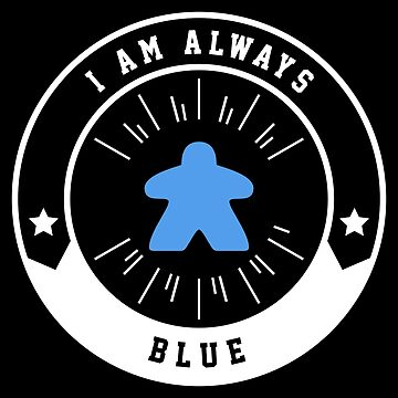 I Am Always Blue Meeple - Board Games and Meeples Addict by pixeptional
