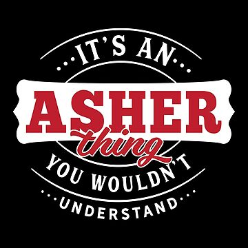It's an ASHER Thing You Wouldn't Understand by wantneedlove
