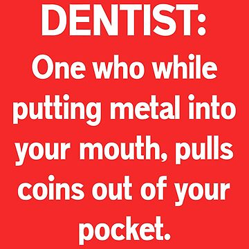 Dentist: Pulls Coins Out Of Your Pocket. by fantasticdesign