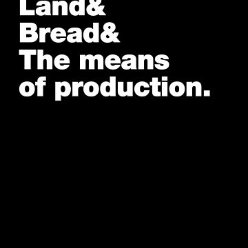 Peace & Land & Bread & The means of production (white text) by hippocra-tees