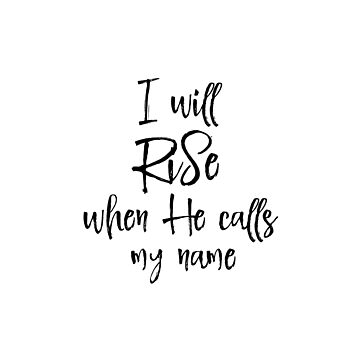 Christian Inspire: I will Rise when He calls my Name by motivateme