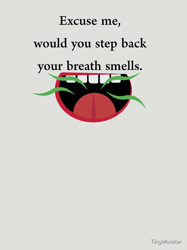Your Breath Smells  by TinyMonster