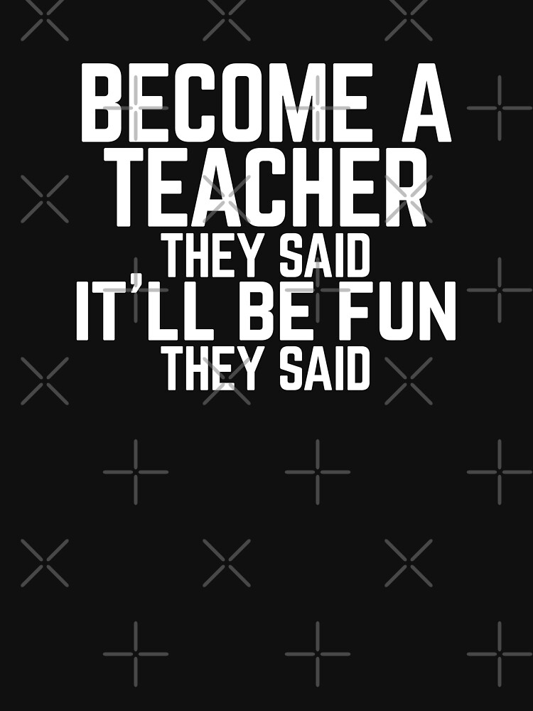 """Funny """"Become a Teacher"""" They Said  by Lightfield"""