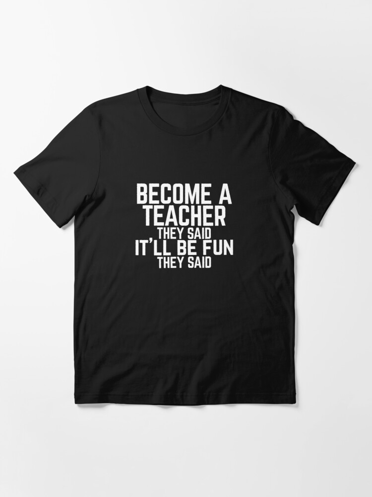 """Alternate view of Funny """"Become a Teacher"""" They Said  Essential T-Shirt"""