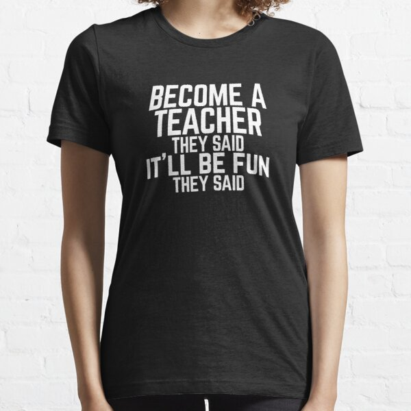 """Funny """"Become a Teacher"""" They Said  Essential T-Shirt"""