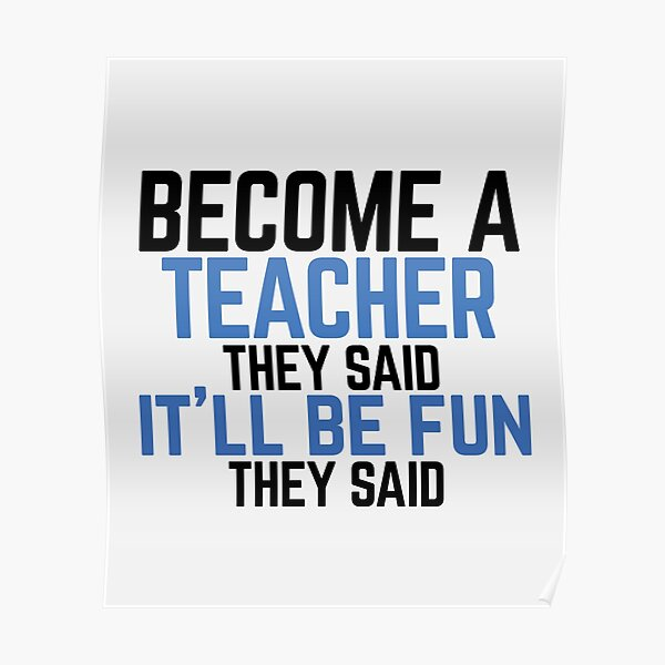 """Funny """"Become a Teacher"""" They Said  Poster"""