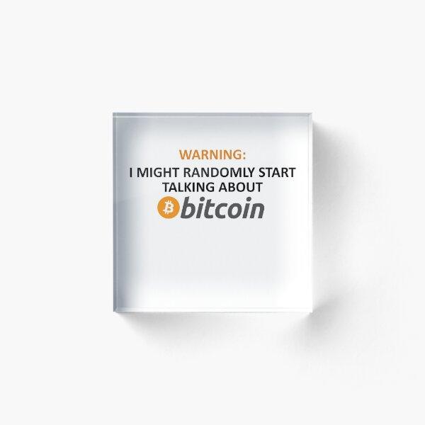 Warning: I Might Randomly Start Talking About Bitcoin Acrylic Block