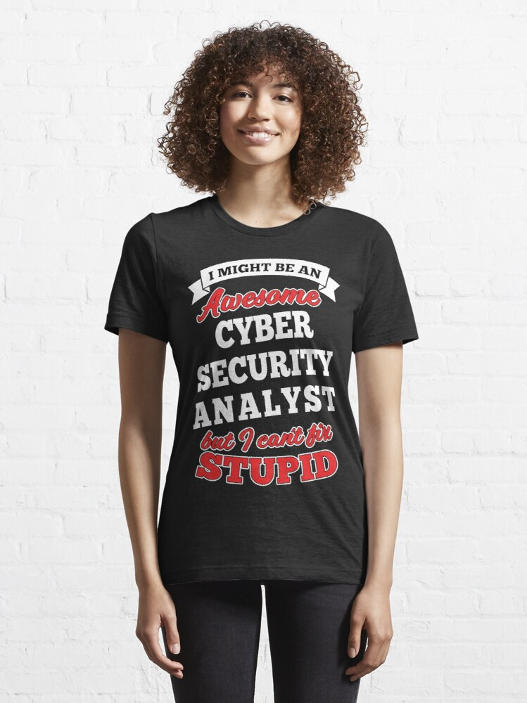 Alternate view of Awesome Cyber Security Analyst But Can't Fix Stupid Essential T-Shirt