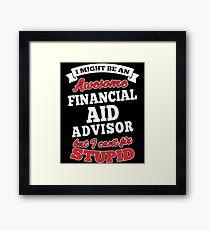 FINANCIAL AID ADVISOR T-shirts, i-Phone Cases, Hoodies, & Merchandises Framed Print